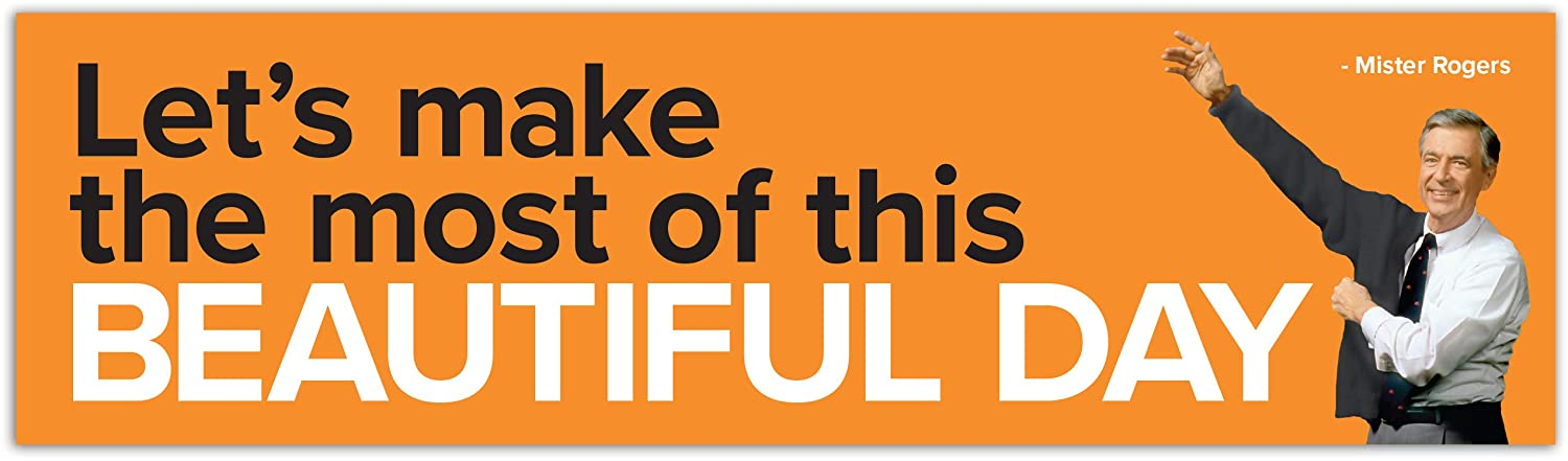 Great Quotes Lets Make The Most of This Beautiful Day Papersalt Mister Rogers Bumper Sticker Editions