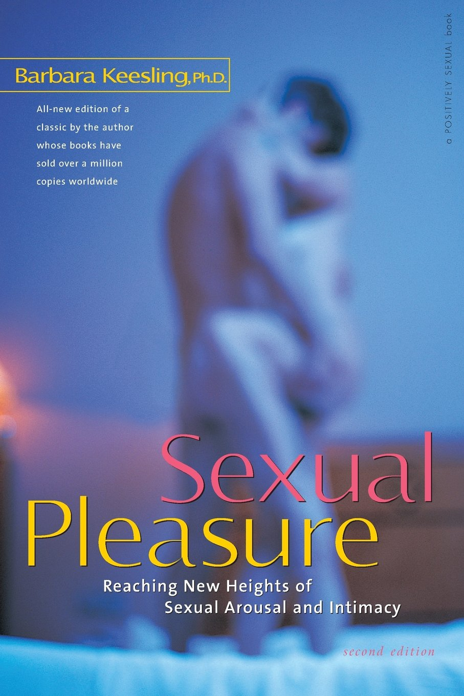 Sexual Pleasure: Reaching New Heights of Sexual Arousal and Intimacy  (Positively Sexual): Barbara Keesling Ph.D.: 9780897934350: Amazon.com:  Books