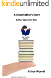 A Grandfather's Story: Arthur Worrell's War (Bite-Sized Lifestyle Books Book 3) (English Edition)