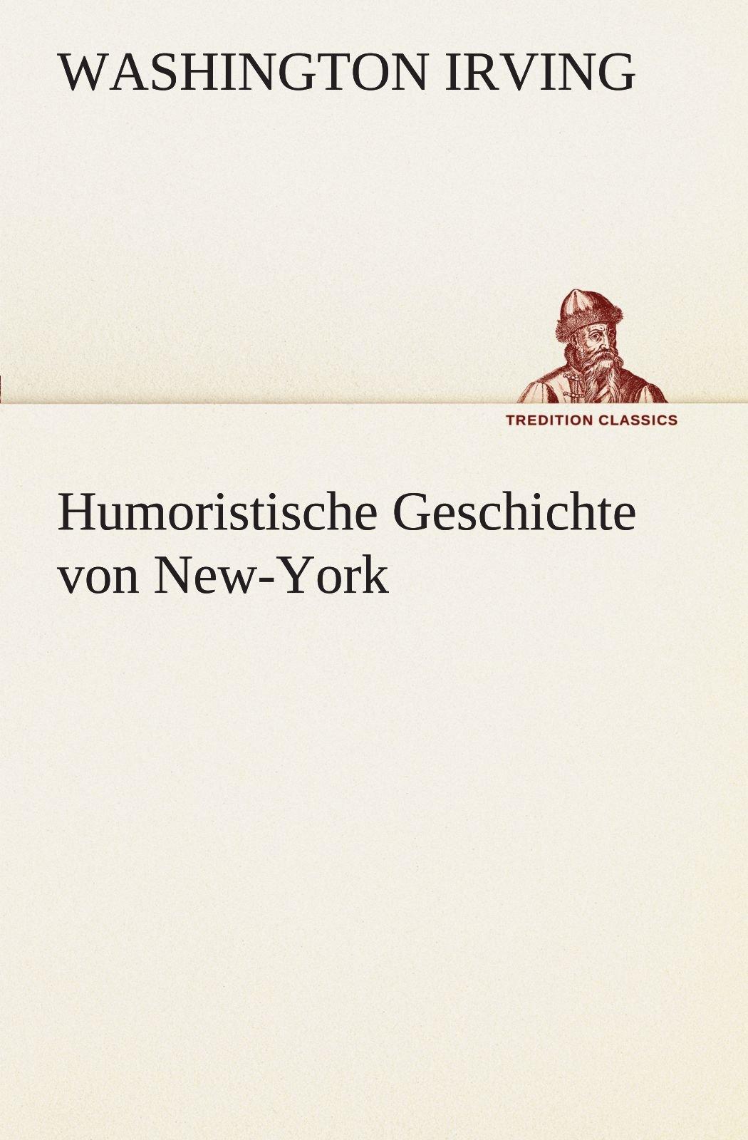 Humoristische Geschichte von New-York (TREDITION CLASSICS)
