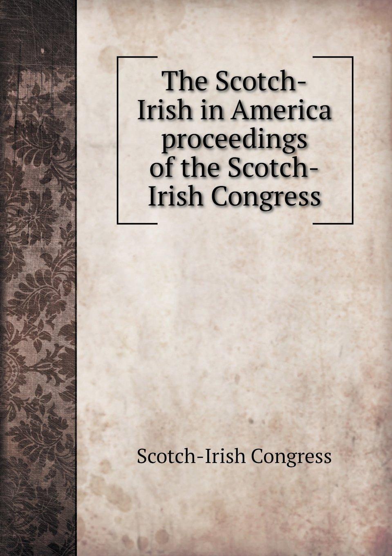 The Scotch-Irish in America Proceedings of the Scotch-Irish Congress pdf epub