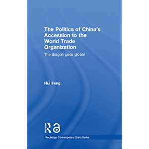 The Politics of China's Accession to the World Trade Organization: The Dragon Goes Global (Routledge Contemporary China…