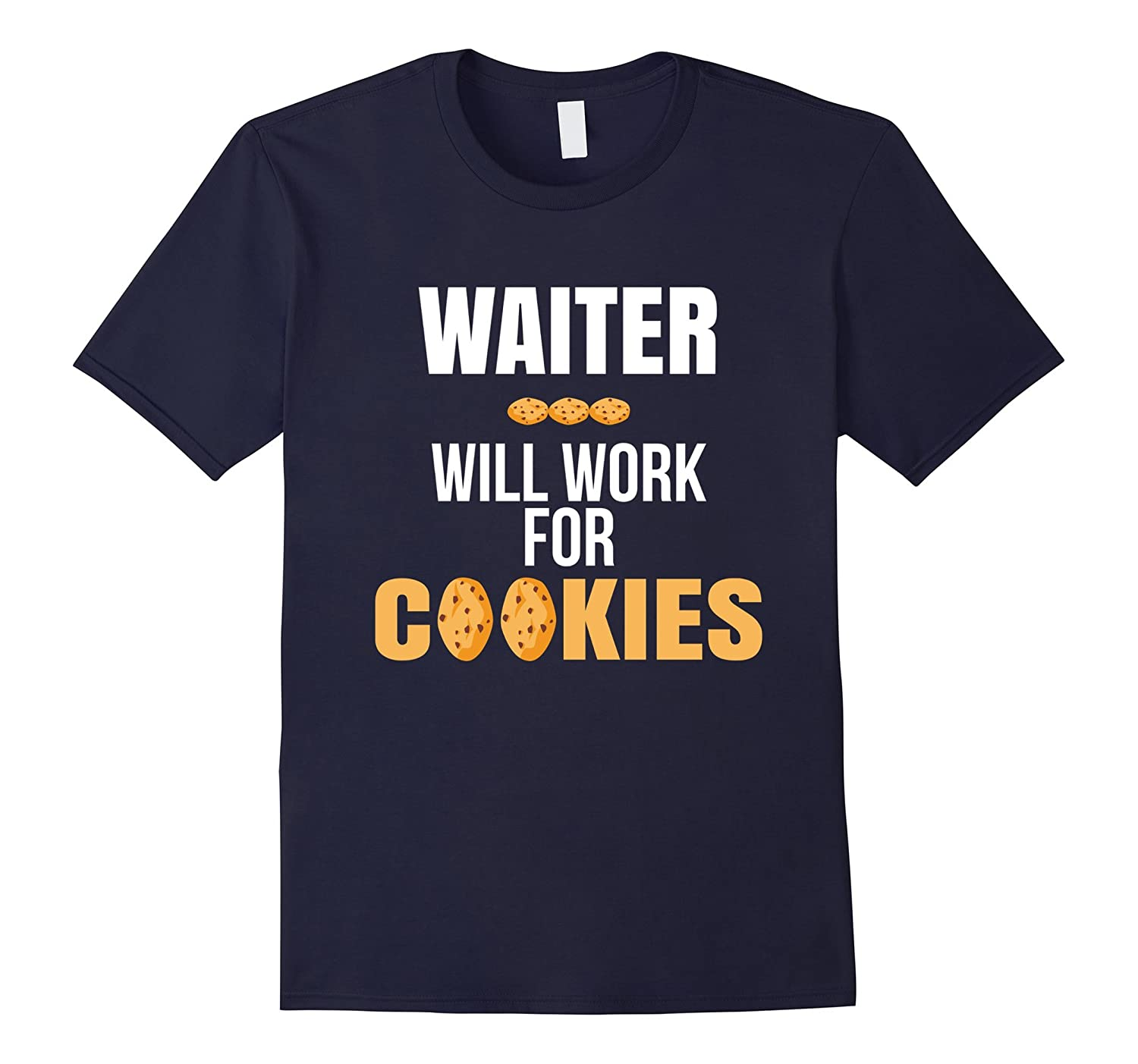 Waiter Will Work for Cookies Service Profession T-Shirt-PL