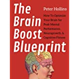 The Brain Boost Blueprint: How To Optimize Your Brain for Peak Mental Performance, Neurogrowth, and Cognitive Fitness (Think