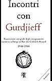 Incontri con Gurdjieff: Trascrizione integrale degli insegnamenti trasmessi a Parigi in Rue des Colonel-Renard 1944-1946