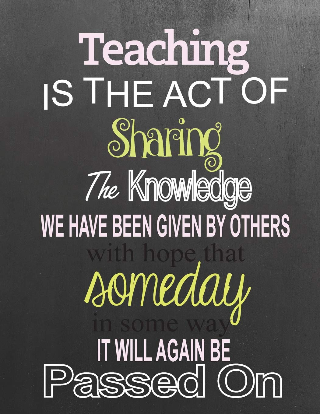 Amazon Com Teaching Is The Act Of Sharing The Knowledge Teacher Inspirational Quotes Journal Notebook For Women And Girls 9781727615180 Vara Emmily Books