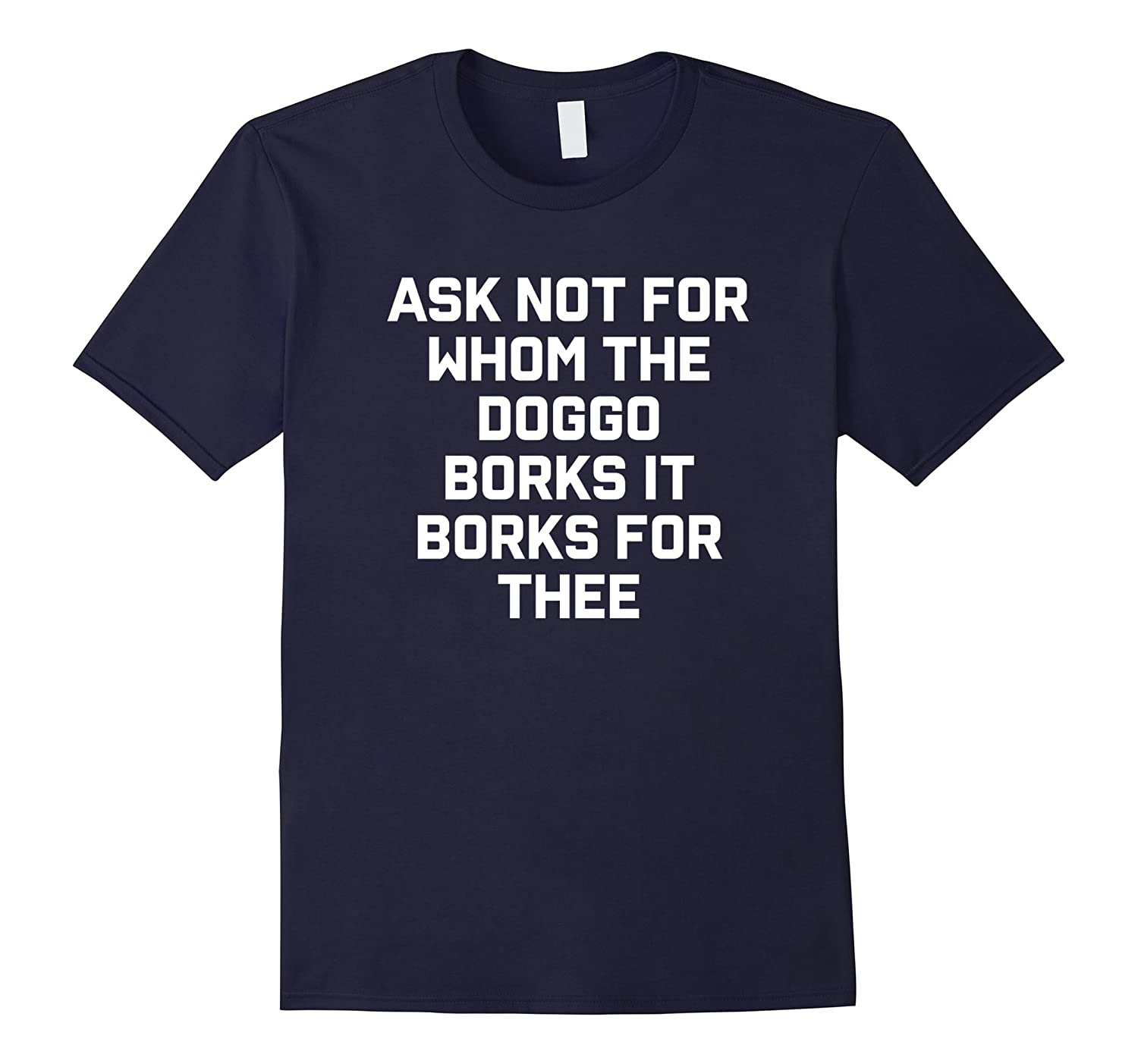 Ask Not For Whom The Doggo Borks It Borks For Thee T-Shirt-TH