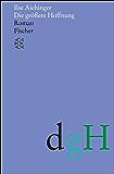 Die größere Hoffnung: Roman (German Edition)