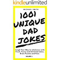 1001 Unique Dad Jokes: Laugh Your Way to Wholeness with Fresh, Funny and Unlimited Jokes, Brain Puzzle and Puns (Volume Book 1)