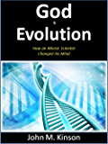 God & Evolution: How an Atheist Scientist changed his Mind (God & Science Book 10)