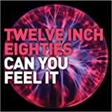 Twelve Inch Eighties: Can You Feel It