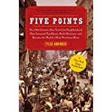 Five Points: The 19th Century New York City Neighborhood that Invented Tap Dance, Stole Elections, and Became the World's Mos