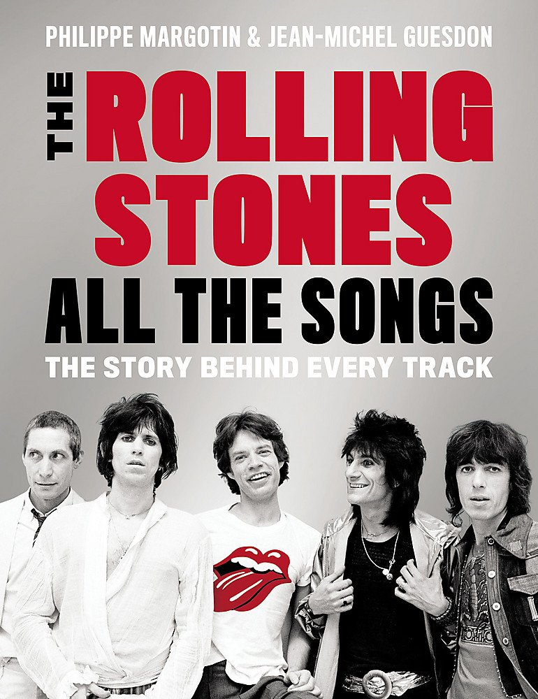 The Rolling Stones All the Songs: The Story Behind Every Track by Black Dog Leventhal