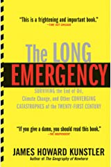 The Long Emergency: Surviving the End of Oil, Climate Change, and Other Converging Catastrophes of the Twenty-First Century Kindle Edition