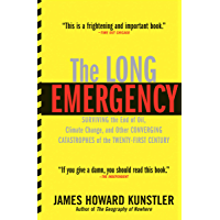 The Long Emergency: Surviving the End of Oil, Climate Change, and Other Converging Catastrophes of the Twenty-First…
