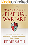Making Sense of Spiritual Warfare: Finding Clarity About the Combatants, Weapons, Precautions, Goals and Victory