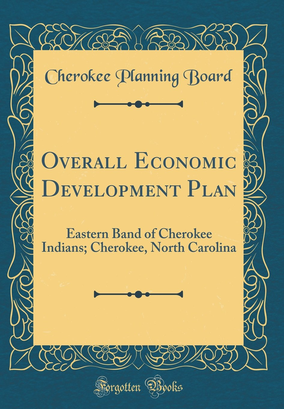 Read Online Overall Economic Development Plan: Eastern Band of Cherokee Indians; Cherokee, North Carolina (Classic Reprint) PDF