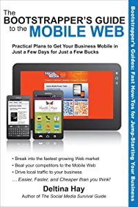 The Bootstrapper's Guide to the Mobile Web: Practical Plans to Get Your Business Mobile in Just a Few Days for Just a Few Bucks