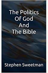 The Politics Of God And The Bible Kindle Edition