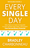 Every Single Day: Daily Habits to Create Unstoppable Success, Achieve Goals Faster, and Unleash Your Extraordinary…