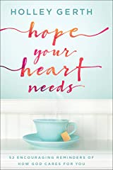 Hope Your Heart Needs: 52 Encouraging Reminders of How God Cares for You Kindle Edition