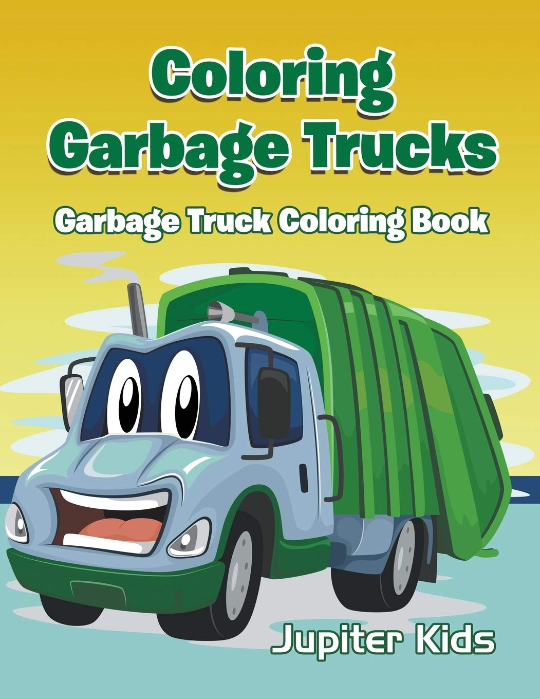 - Coloring Garbage Trucks: Garbage Truck Coloring Book: Kids