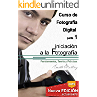 Iniciación a la Fotografía.: Fundamento, Teoría y Práctica. (Curso Integral de Fotograía Digital nº 1) (Spanish Edition)