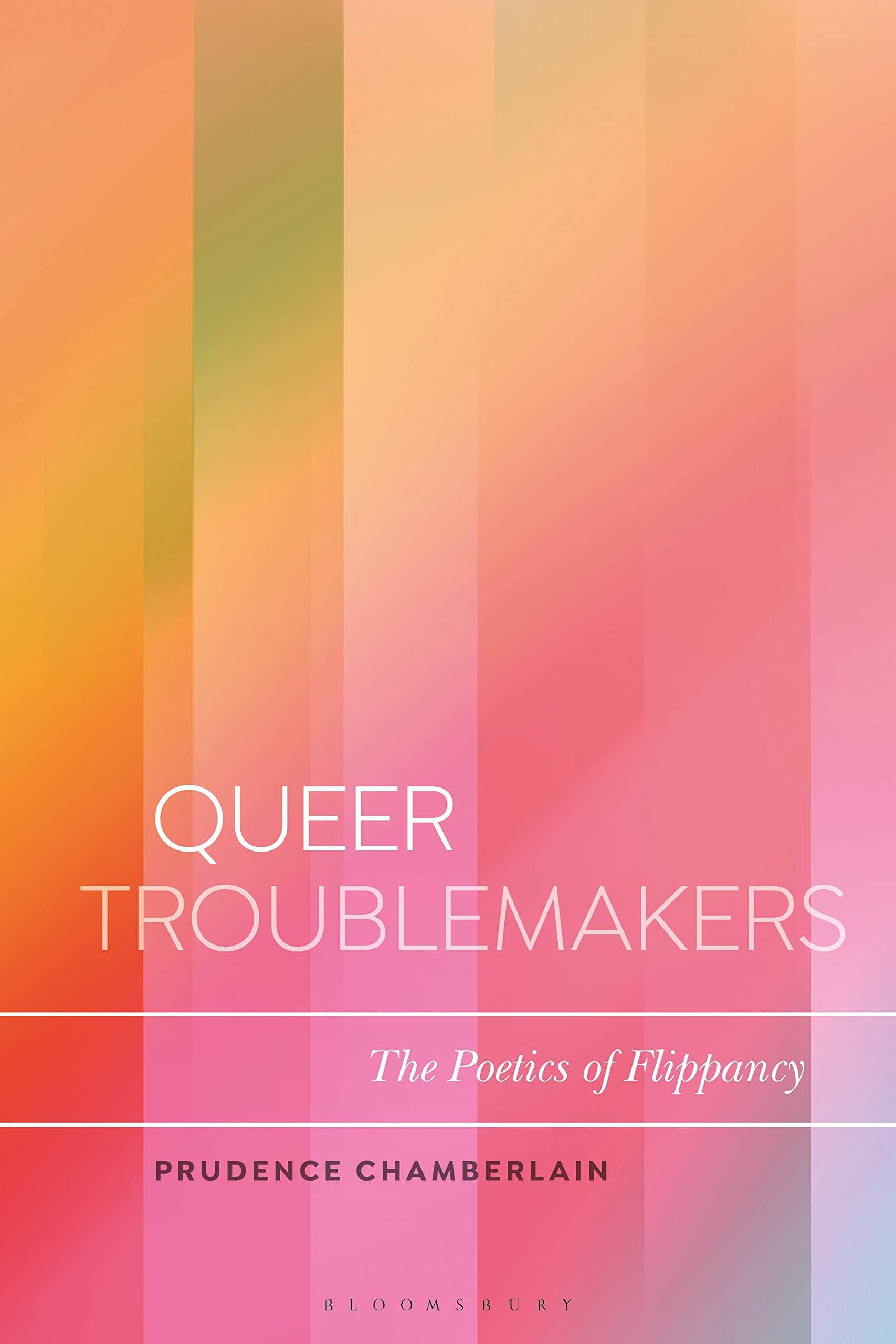 Queer Troublemakers: The Poetics of Flippancy (Bloomsbury Studies in Critical Poetics) by Bloomsbury Academic