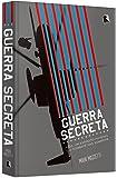 Guerra Secreta. A CIA, Um Exército Invisível e o Combate nas Sombras