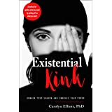 Existential Kink: Unmask Your Shadow and Embrace Your Power (A method for getting what you want by getting off on what you do