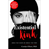 Existential Kink: Unmask Your Shadow and Embrace Your Power (A method for getting what you want by getting off on what…