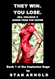 They Win. You Lose.: Sex, Violence & Songs from the Shows (The Implosion Saga (Book 1))