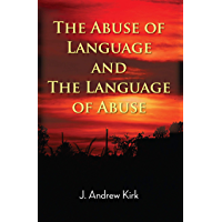 The Abuse of Language and the Language of Abuse