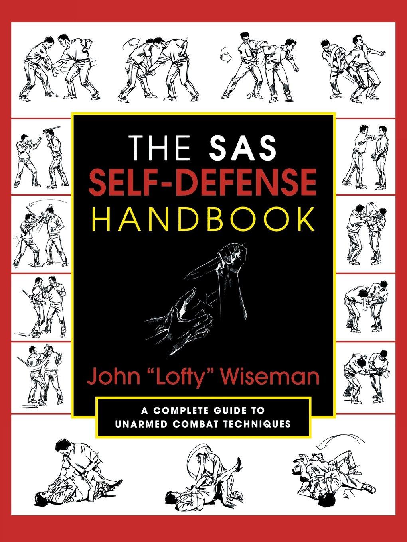 "The SAS Self-Defense Handbook: A Complete Guide to Unarmed Combat  Techniques: John ""Lofty"" Wiseman: 9781585740604: Amazon.com: Books"