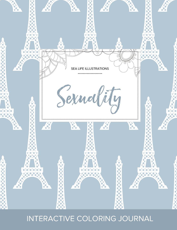 Adult Coloring Journal: Sexuality (Sea Life Illustrations, Eiffel Tower) pdf epub