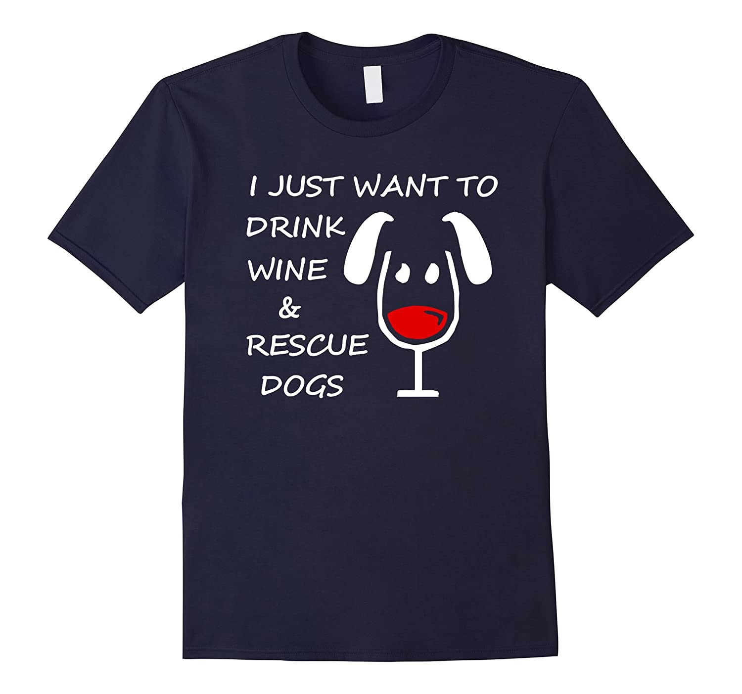 I Just Want To Drink Wine And Rescue Dogs T-Shirt - Dark-TD