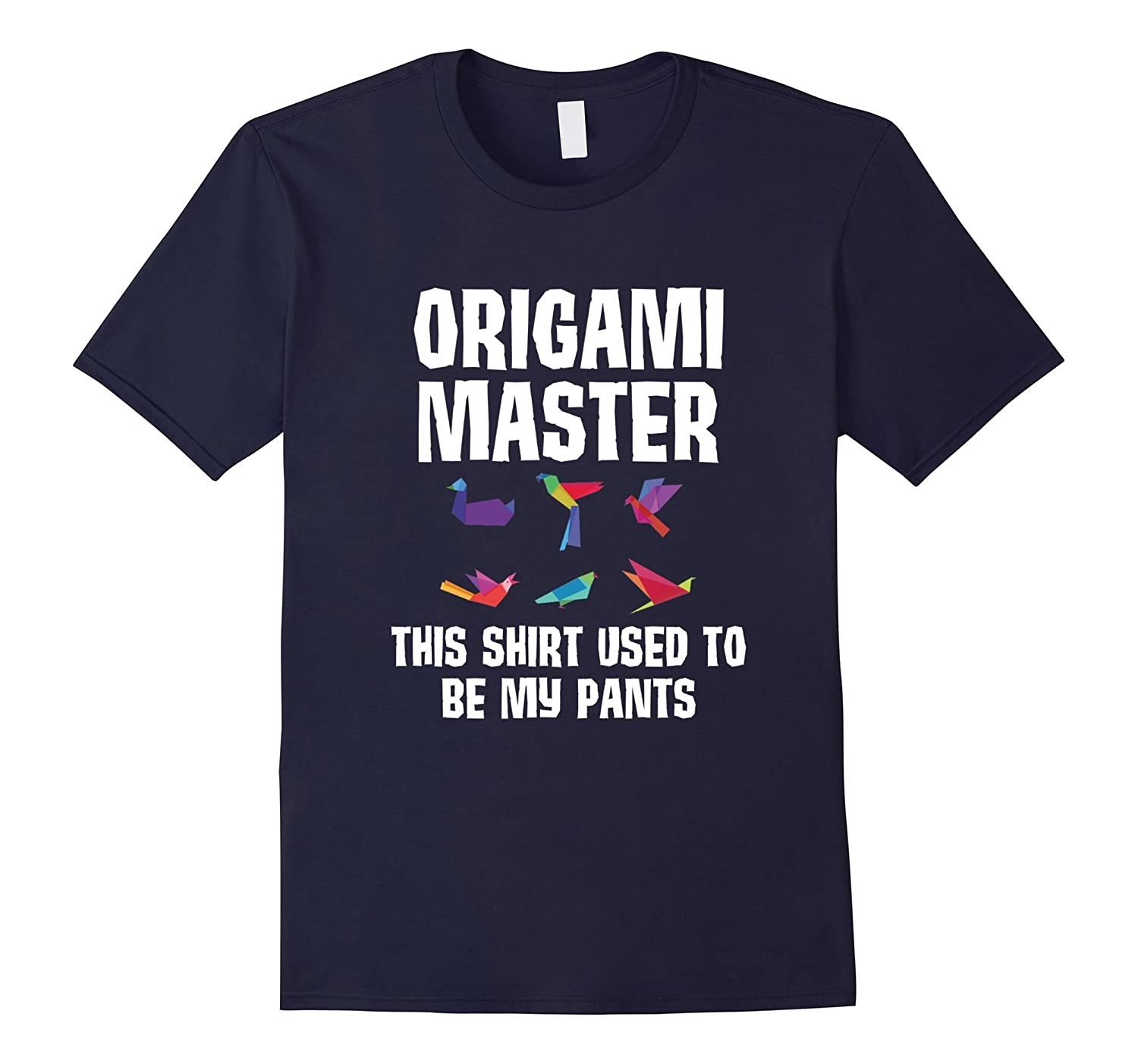 Origami Master This Shirt used to be my Pants T-Shirt-Art