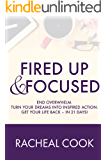 Fired Up & Focused: End Overwhelm. Turn Your Dreams Into Inspired Action. (English Edition)