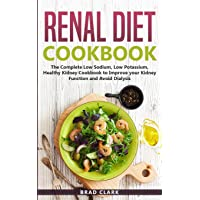 Renal Diet Cookbook: The Complete Low Sodium, Low Potassium, Healthy Kidney Cookbook to Improve your Kidney Function and…
