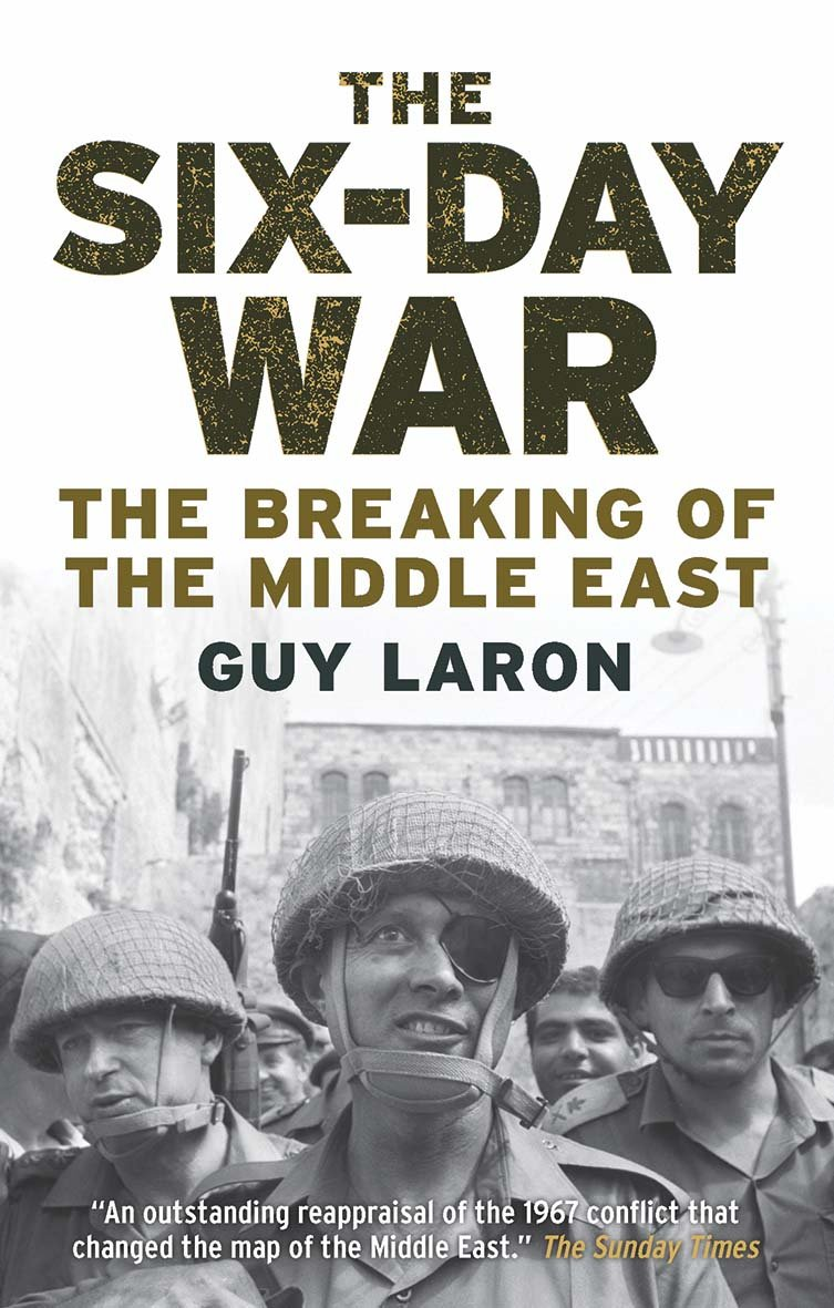 The Six-Day War: The Breaking of the Middle East: Laron, Guy:  9780300234558: Amazon.com: Books