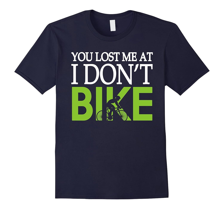 You lost me at I dont bike  Cycle fitness biker shirts-Vaci
