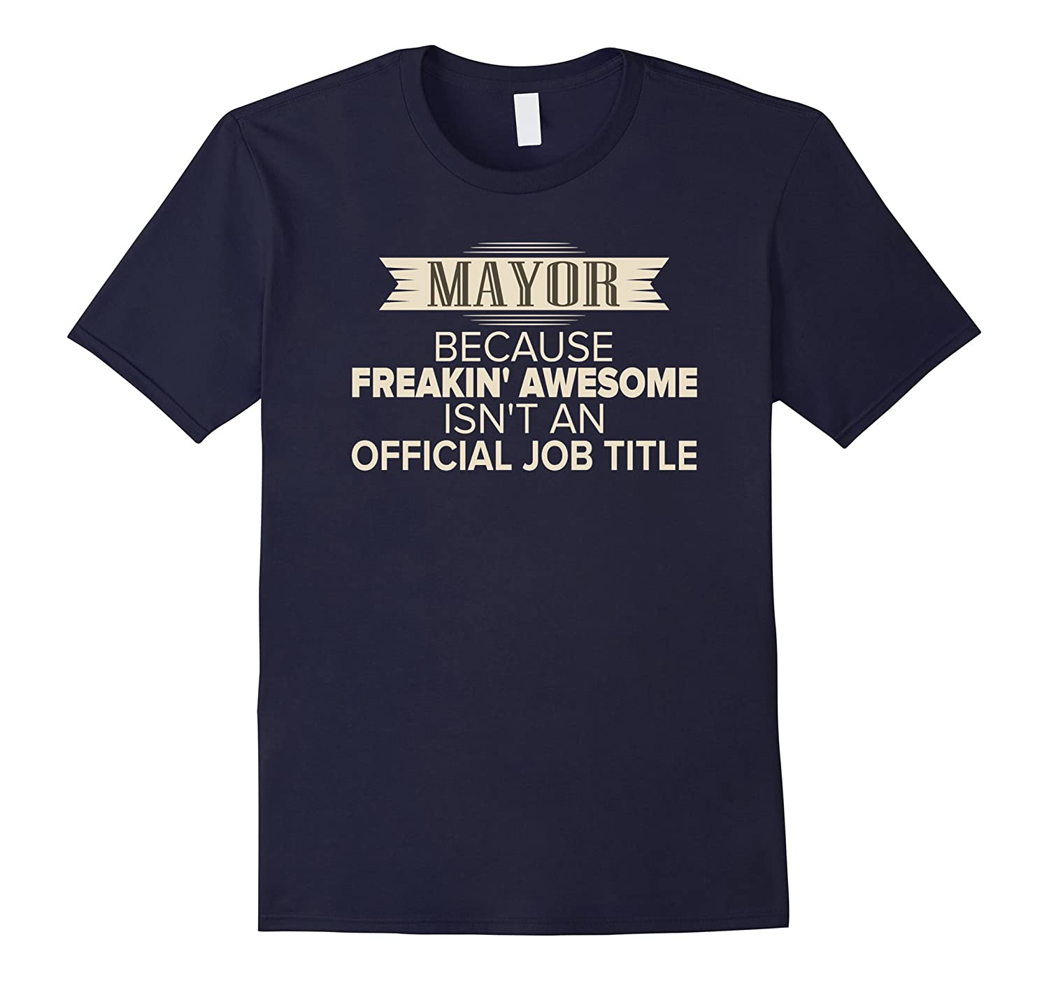 Mayor T-shirt - Freakin awesome isnt an official job title-Vaci
