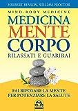 Medicina mente corpo. Rilassati e guarirai (Medicina psicobiologica)