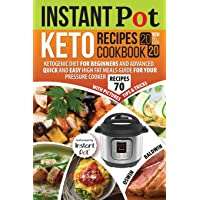 Instant Pot Keto Recipes Cookbook 2020: Ketogenic Diet for Beginners and Advanced. Quick and Easy High Fat Meals Guide for Your Pressure Cooker