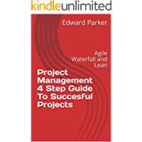Project Management 4 Step Guide To Succesful Projects: Agile Waterfall and Lean