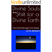 Divine Souls **Shift for a Divine Earth: Channeled Messages from Babaji