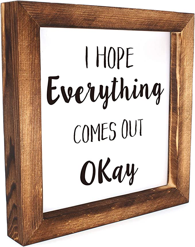 Ku-dayi I Hope Everything Comes Out Okay Restroom Framed Block Sign 8 x 8 inches Rustic Farmhouse Style Solid Wood Sign Art Standing On Shelf Table Friend Idea.