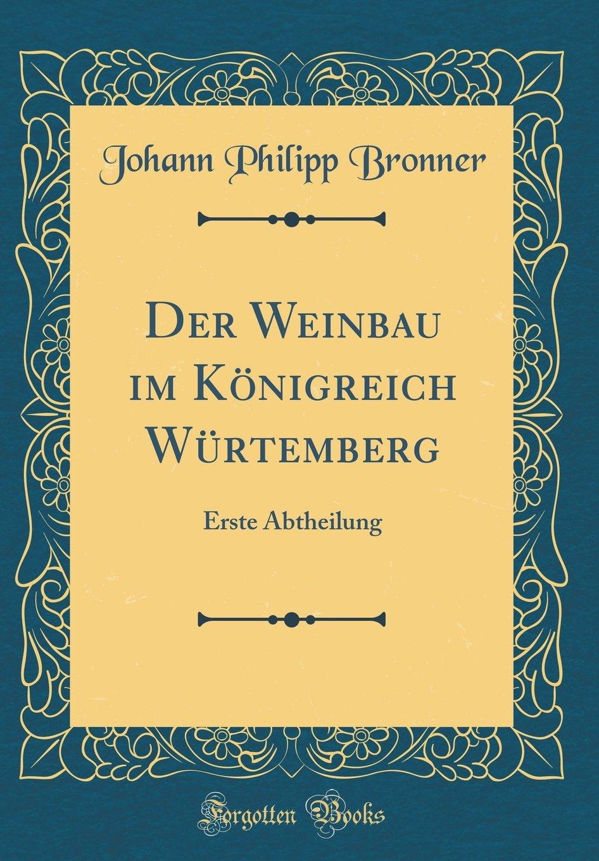 der-weinbau-im-knigreich-wrtemberg-erste-abtheilung-classic-reprint