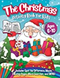 The Christmas Activity Book for Kids - Ages 6-10: A Creative Holiday Coloring, Drawing, Word Search, Maze, Games, and…