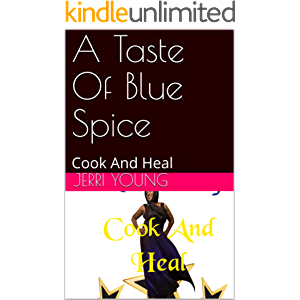 A Taste Of Blue Spice: Cook And Heal